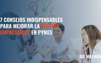 7 Consejos Indispensables para Mejorar la Gestión Empresarial en PyMEs